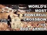 World's Most Powerful Crossbow Vs. Body Armor!