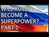 Will Russia Become A Superpower? Part 1 2