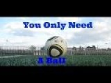 You Only Need A Ball