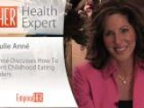 How To Prevent Childhood Eating Disorders - HER Health Expert - Dr. Julie Ann&#233