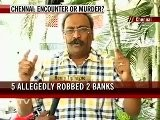 Five &#039 Bank Robbers&#039 Killed In Chennai Encounter Activists Cry Foul