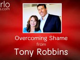 Overcoming Shame, From Tony Robbins