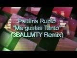 Paulina Rubio - Me Gustas Tanto 3BallMTY Remix Ft. 3BallMTY