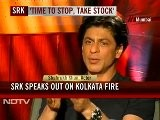 Time To Stop, To Take Stock: SRK On Kolkata Fire