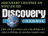 TELEVISION GRATIS POR INTERNET Discovery Channel En Vivo