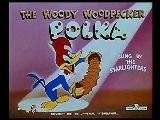 Woody Woodpecker Show - The Woody Woodpecker Polka 1951