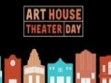 Art House Theater Day Brings Great Movies To Your Town