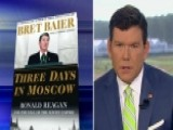 Bret Baier Previews 'Three Days In Moscow'