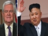 Gingrich: North Korea Will Continue To Weaken Under Pressure