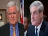 Gingrich: Mueller Is Out On A Hunt To Try To Get To Trump