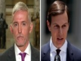 Gowdy Seeking 'further Explanation' From Kushner On Russia