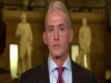 Gowdy On Future Of Trump-Russia Probe, Bannon Allegations