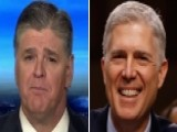 Hannity: Gorsuch Must Be Prepared For A Fight From The Left