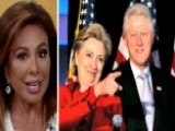 Judge Jeanine: Clinton Foundation Was Used As A Slush Fund