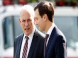 Media Focus On Tensions Between John Kelly And Jared Kushner