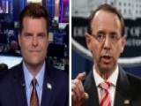 Rep. Gaetz: Rosenstein Needs To Be In The Witness Chair