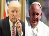 Trump Vs Pope Francis: W 00004000 Ar Of Words Leading Up To Meeting