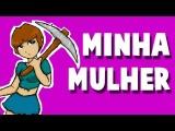 Minha Mulher Joga Minecraft